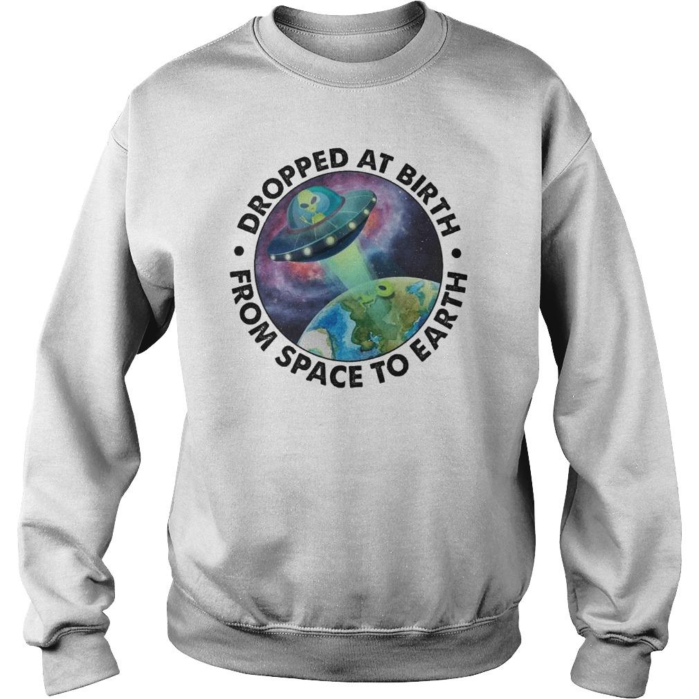 Ufo Alien Dropped At Birth From Space To Earth Sweater