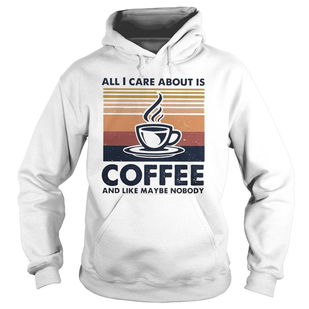 Vintage All I Care About Is Coffee And Like Maybe Nobody Hoodie