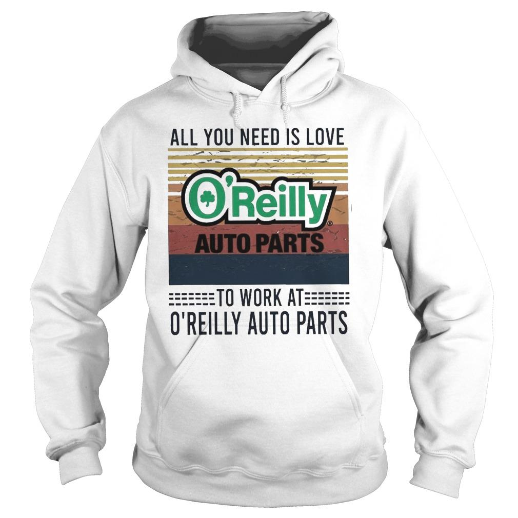 Vintage All You Need Is Love To Work At O'reilly Auto Parts Hoodie