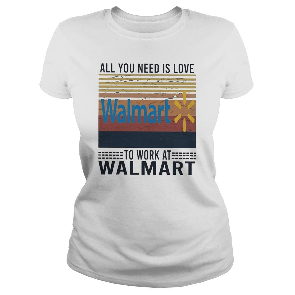 Vintage All You Need Is Love To Work At Walmart Longsleeve