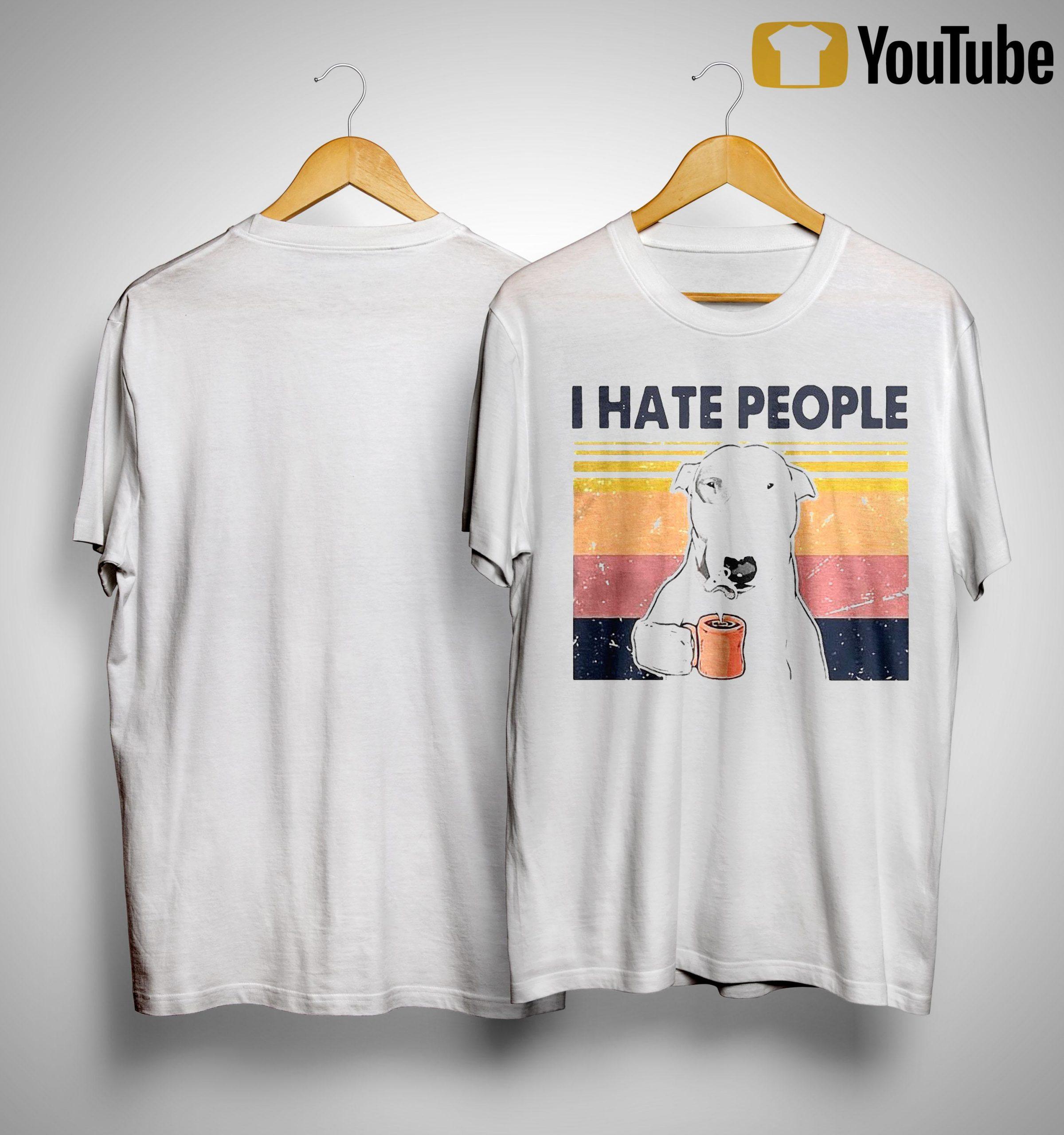 Vintage Bull Terrier I Hate People Shirt