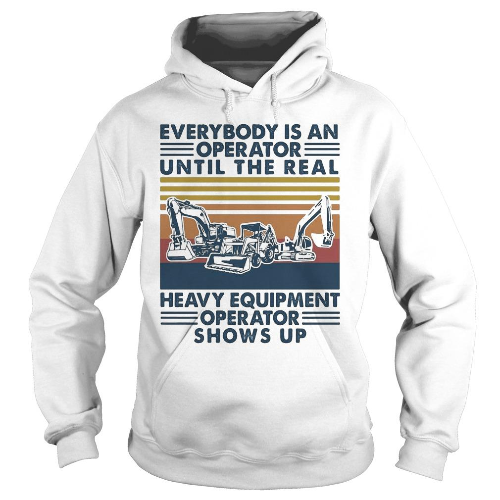 Vintage Everybody Is An Operator Until The Real Heavy Equipment Operator Hoodie