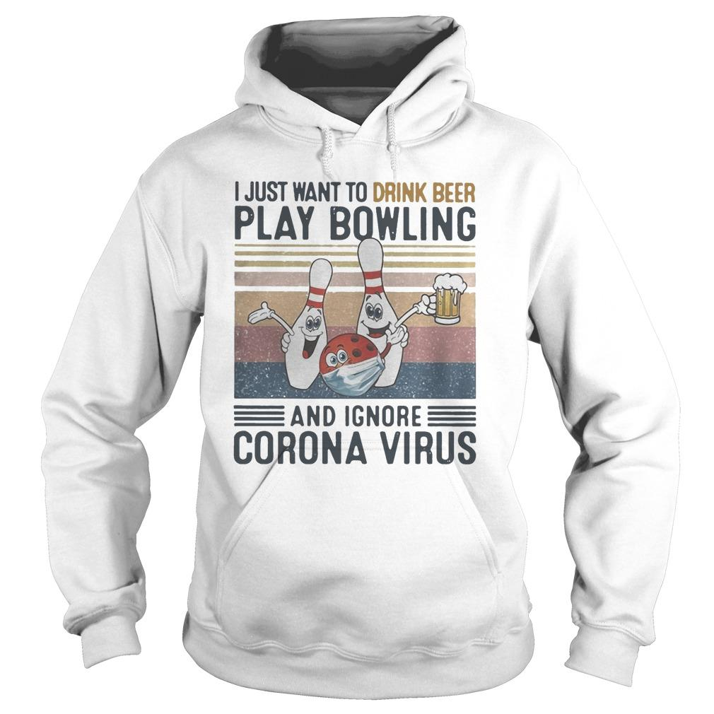Vintage I Just Want To Drink Beer Play Bowling And Ignore Corona Virus Hoodie