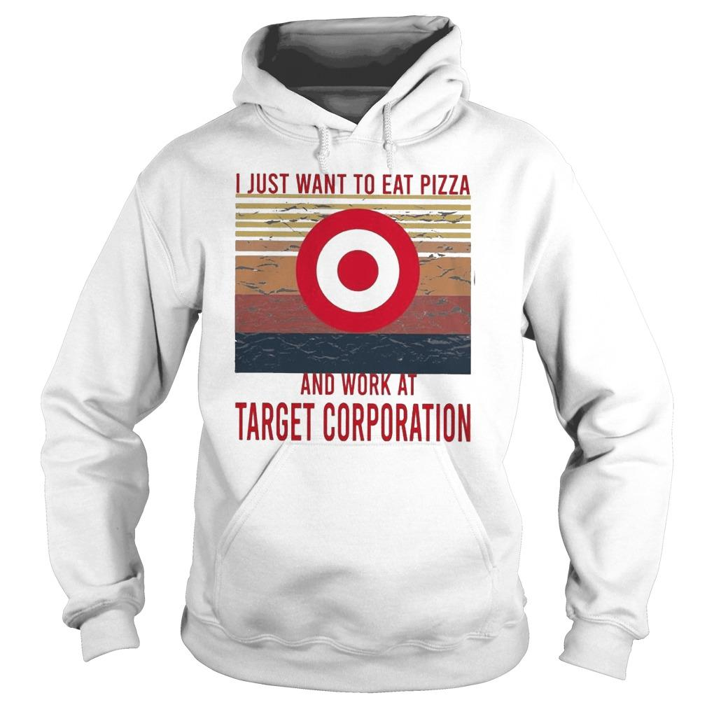 Vintage I Just Want To Eat Pizza And Work At Target Corporation Hoodie