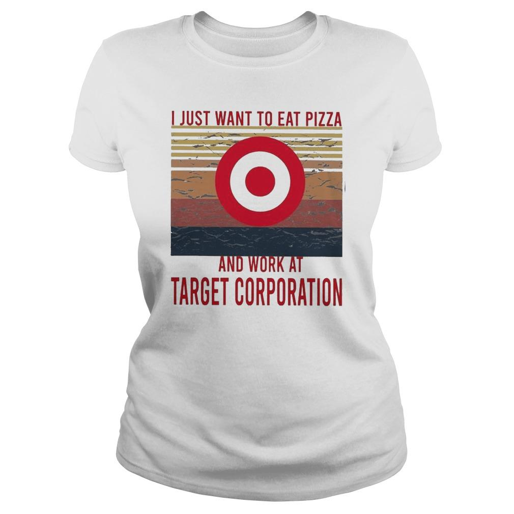 Vintage I Just Want To Eat Pizza And Work At Target Corporation Longsleeve