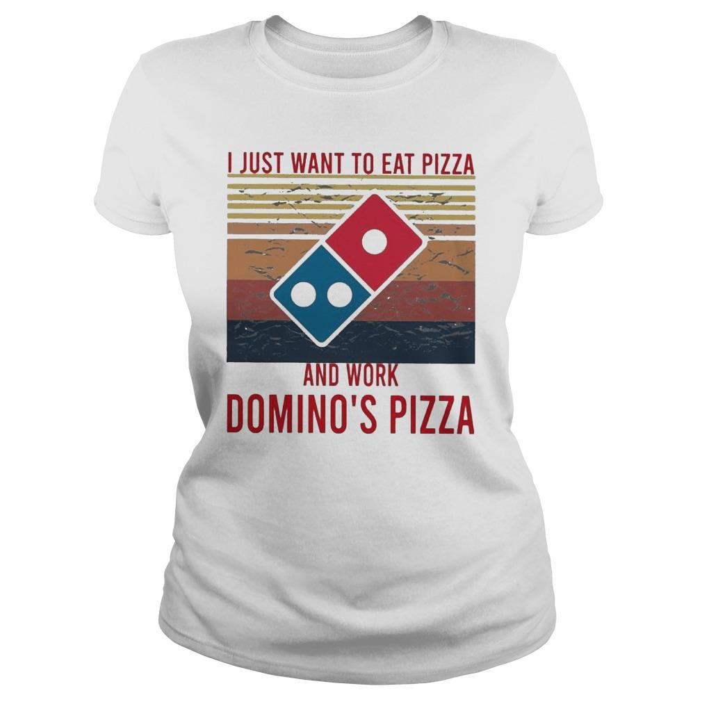 Vintage I Just Want To Eat Pizza And Work Domino's Pizza Longsleeve