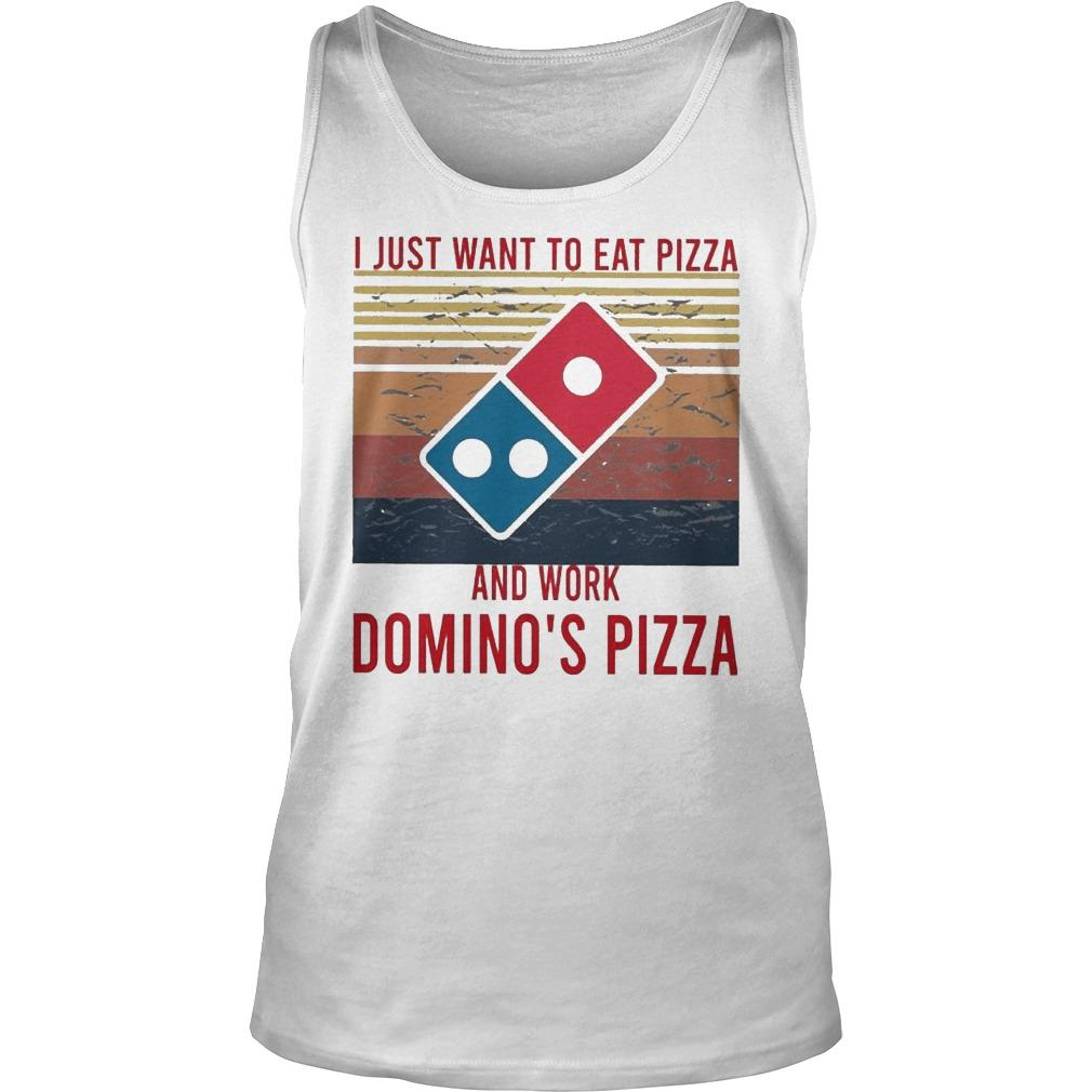 Vintage I Just Want To Eat Pizza And Work Domino's Pizza Tank Top