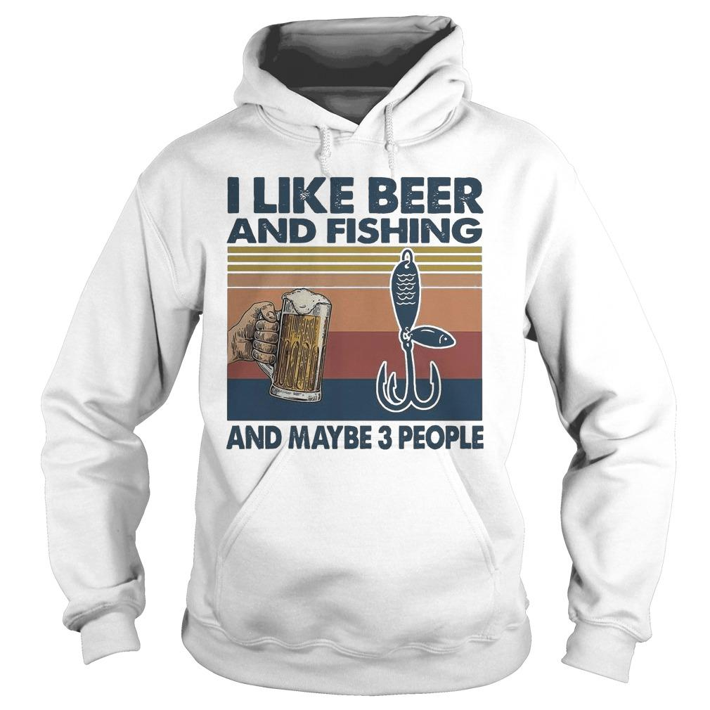 Vintage I Like Beer And Fishing And Maybe 3 People Hoodie