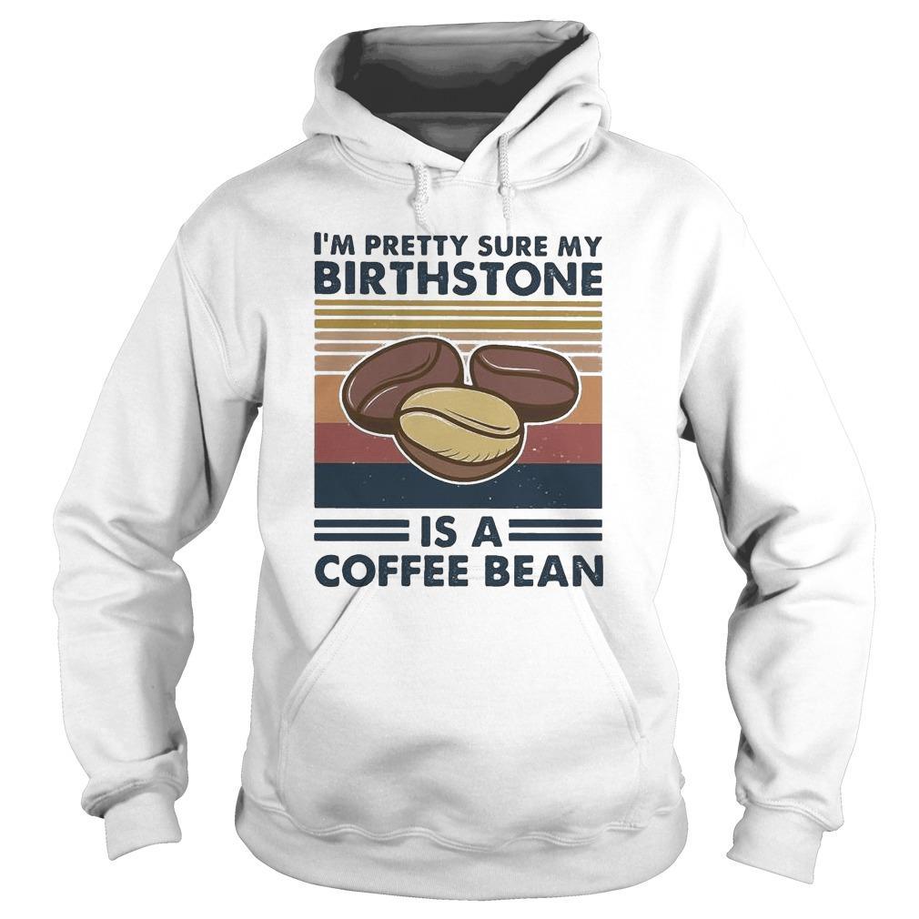 Vintage I'm Pretty Sure My Birthstone Is A Coffee Bean Hoodie
