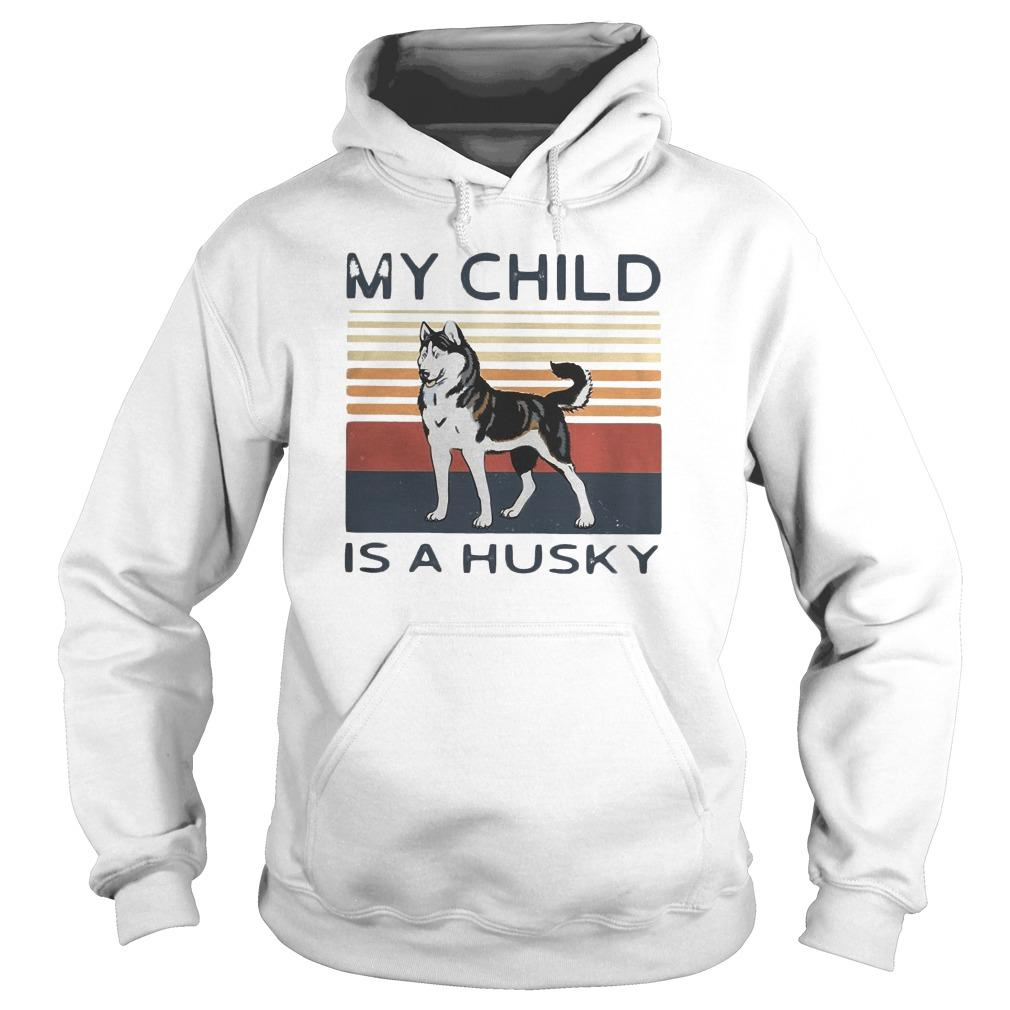 Vintage My Child Is A Husky Hoodie
