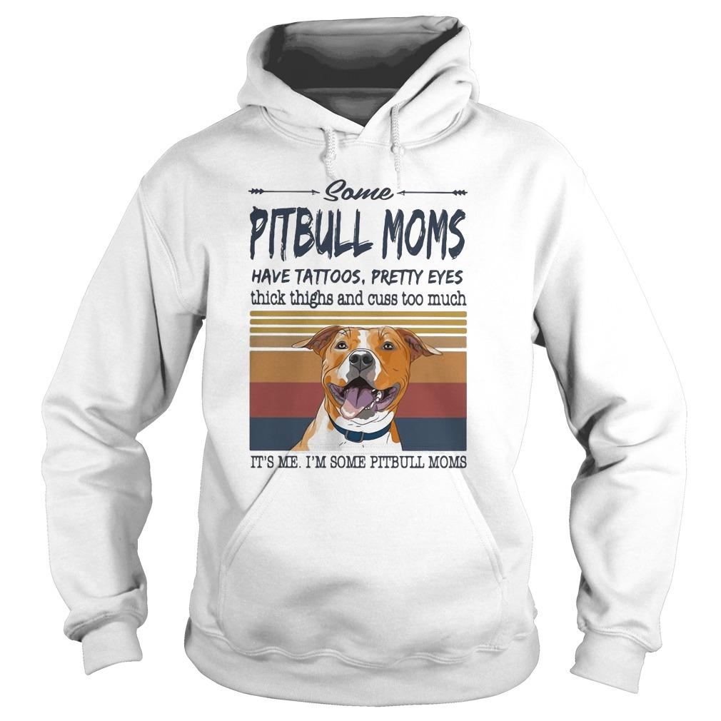 Vintage Some Pitbull Moms Have Tattoos Pretty Eyes Hoodie