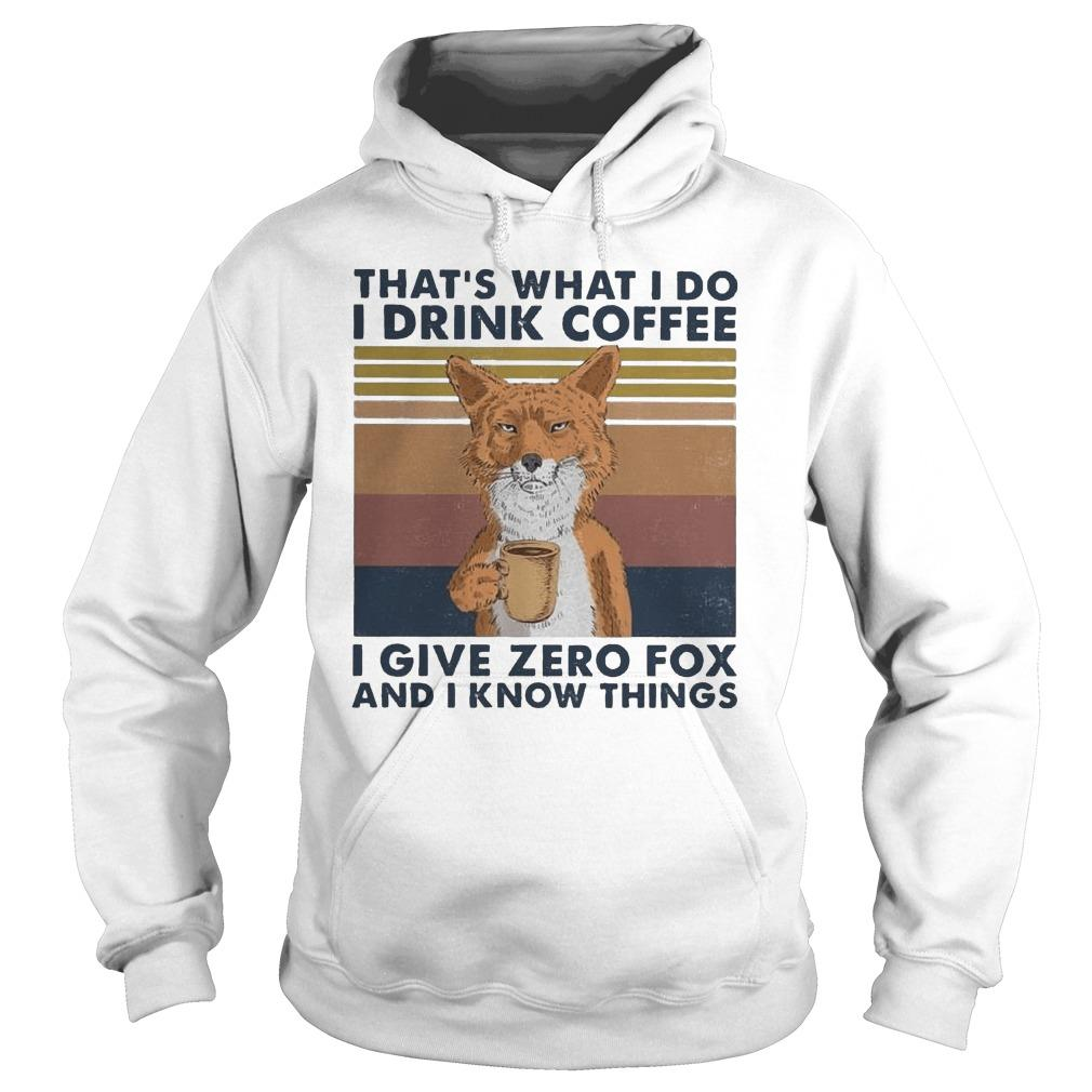 Vintage That's What I Do I Drink Coffee I Give Zero Fox And I Know Things Hoodie