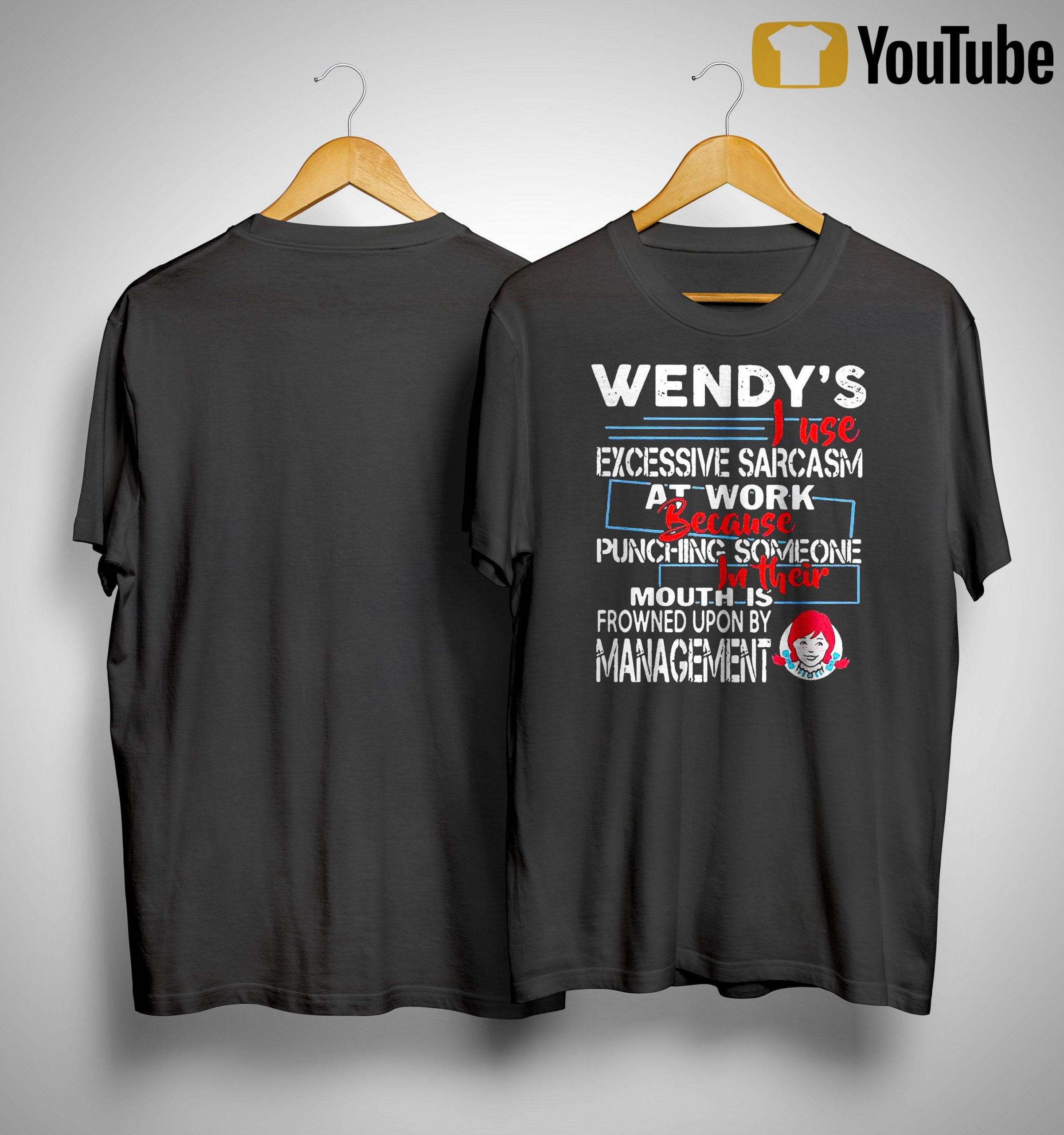 Wendy's I Use Excessive Sarcasm At Work Because Punching Someone Shirt