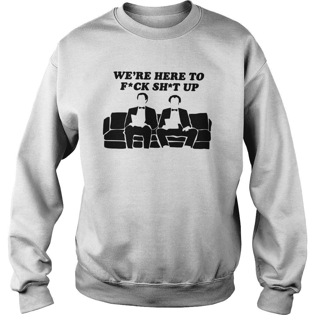 We're Here To Fuck Shut Up Sweater
