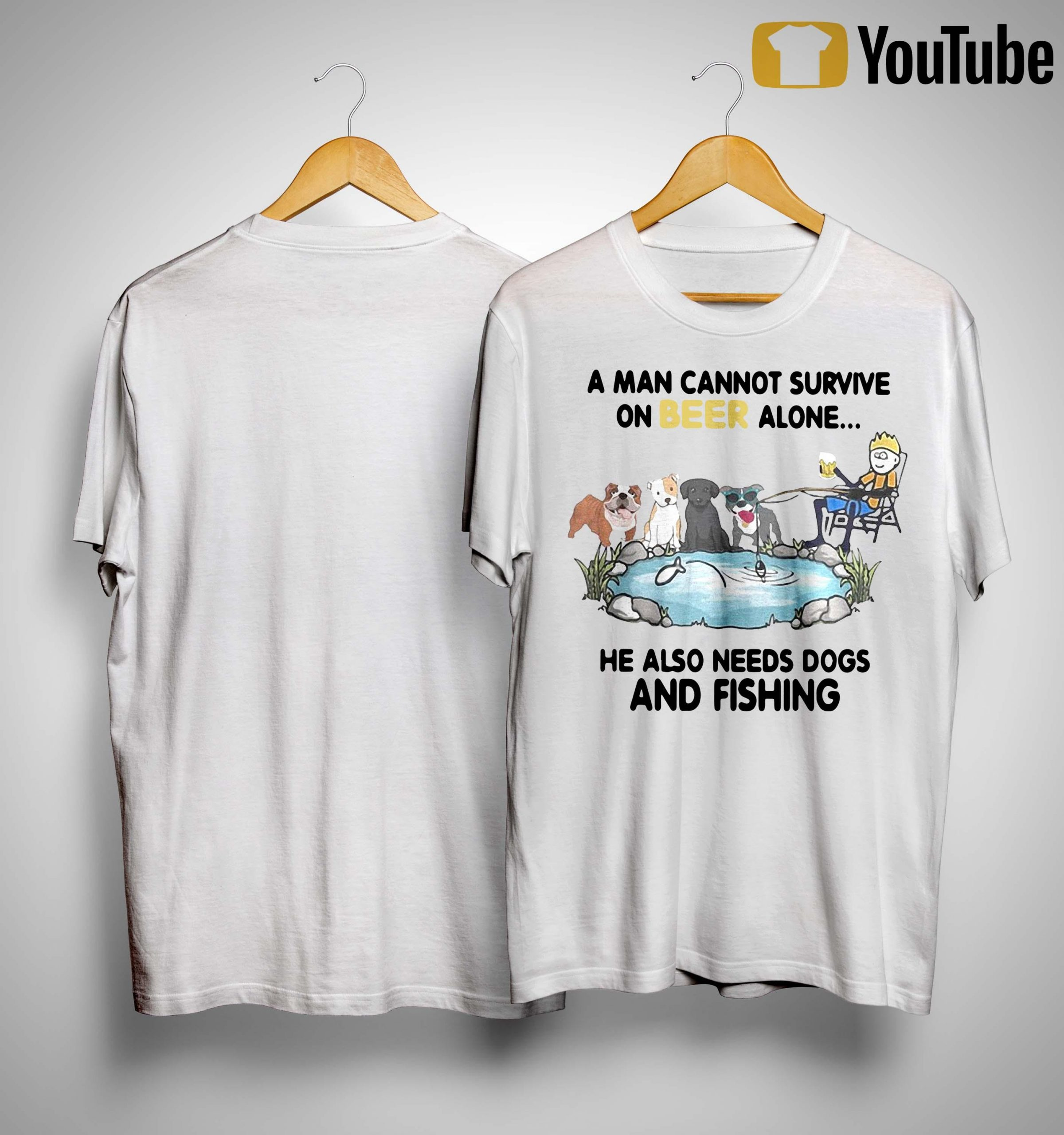 A Man Cannot Survive On Beer Alone He Also Needs Dogs And Fishing Shirt