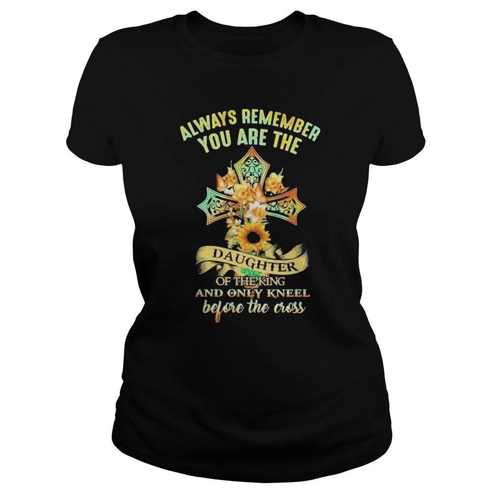 Always Remember You Are The Daughter Of The King And Only Kneel Longsleeve