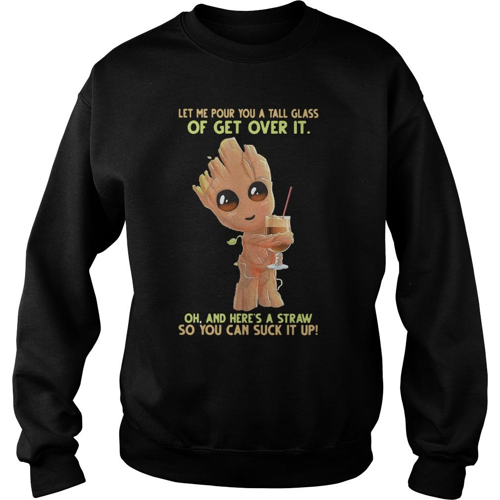 Baby Groot Let Me Pour You A Tall Glass Of Get Over It And Here's A Straw Sweater
