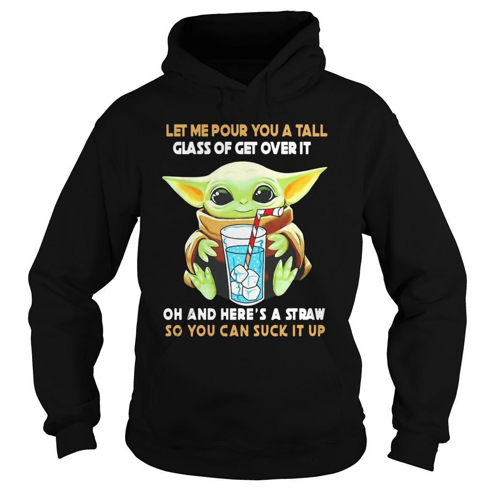 Baby Yoda Let Me Pour You A Tall Glass Of Get Over It And Here's A Straw Hoodie