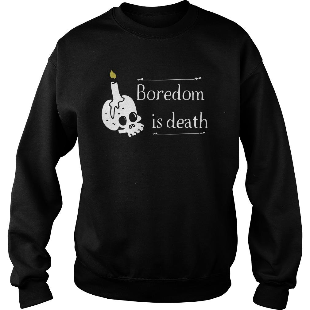 Boredom Is Death Sweater