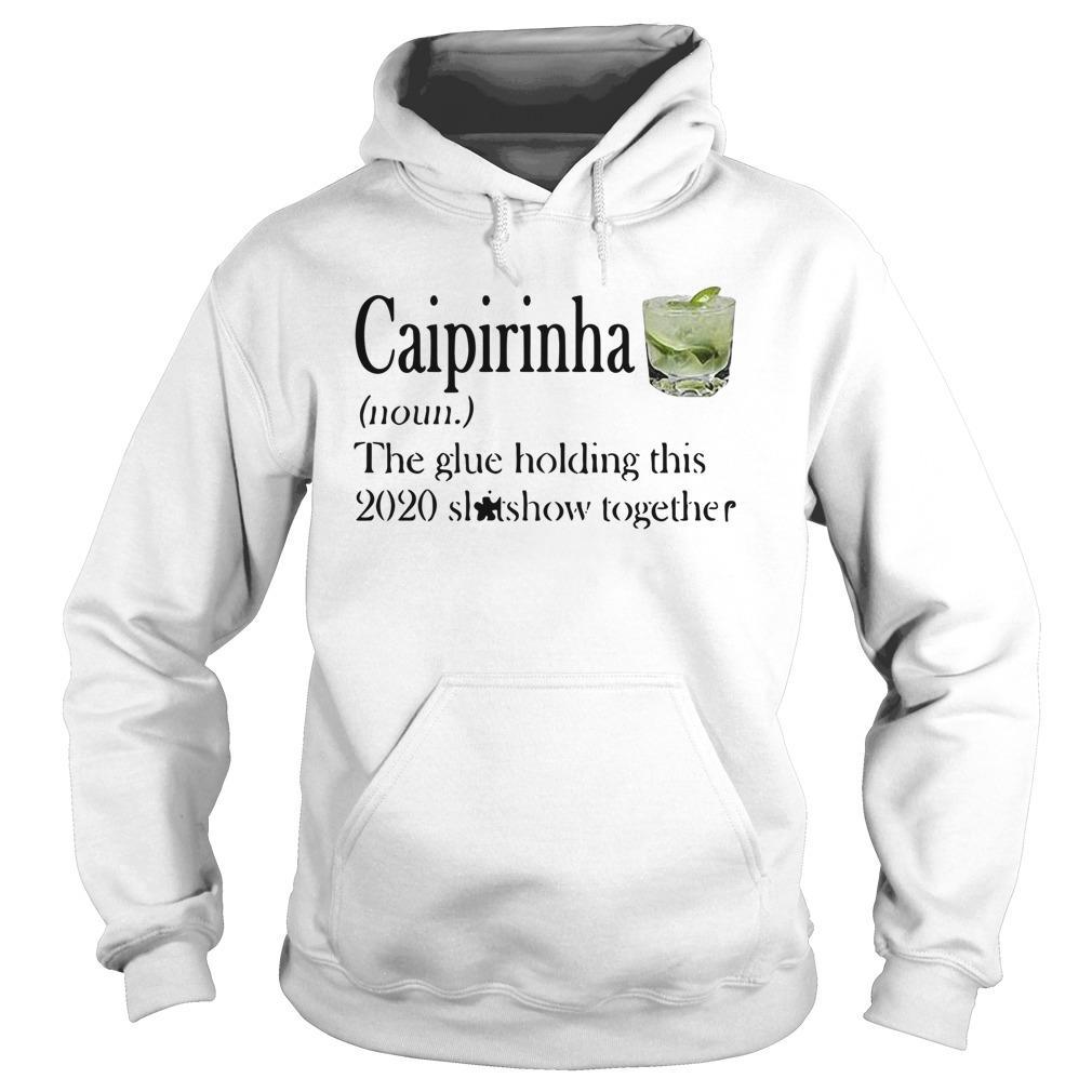 Caipirinha The Glue Holding This 2020 Shitshow Together Hoodie