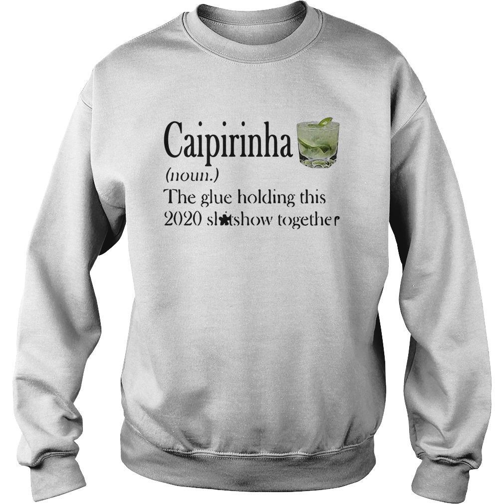 Caipirinha The Glue Holding This 2020 Shitshow Together Sweater