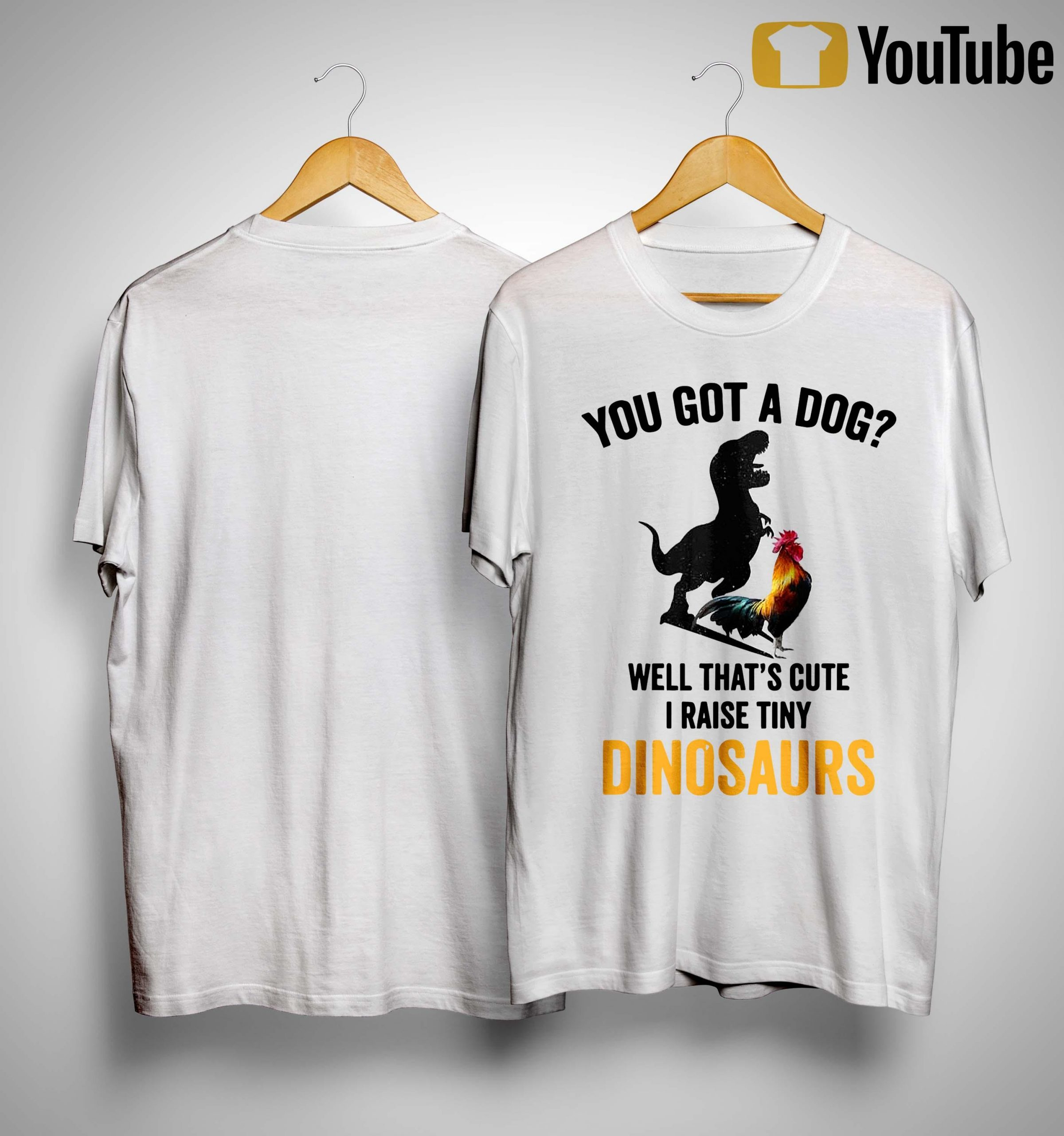 Chicken You Got A Dog Well That's Cute I Raise Tiny Dinosaurs Shirt