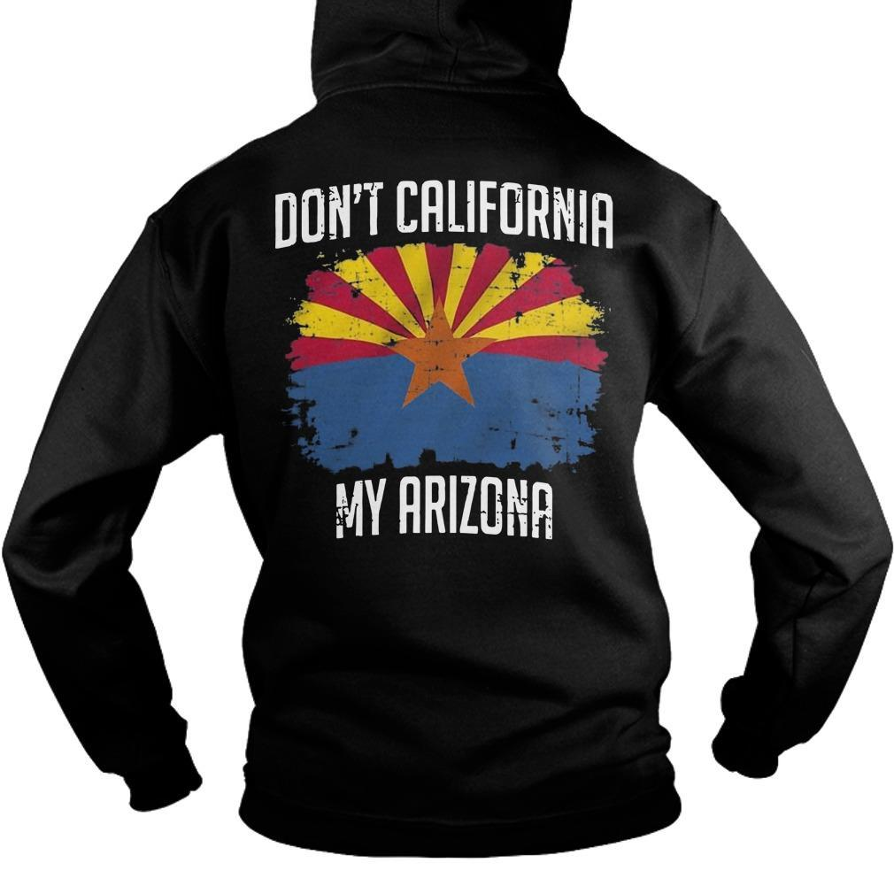Don't California My Arizona Hoodie