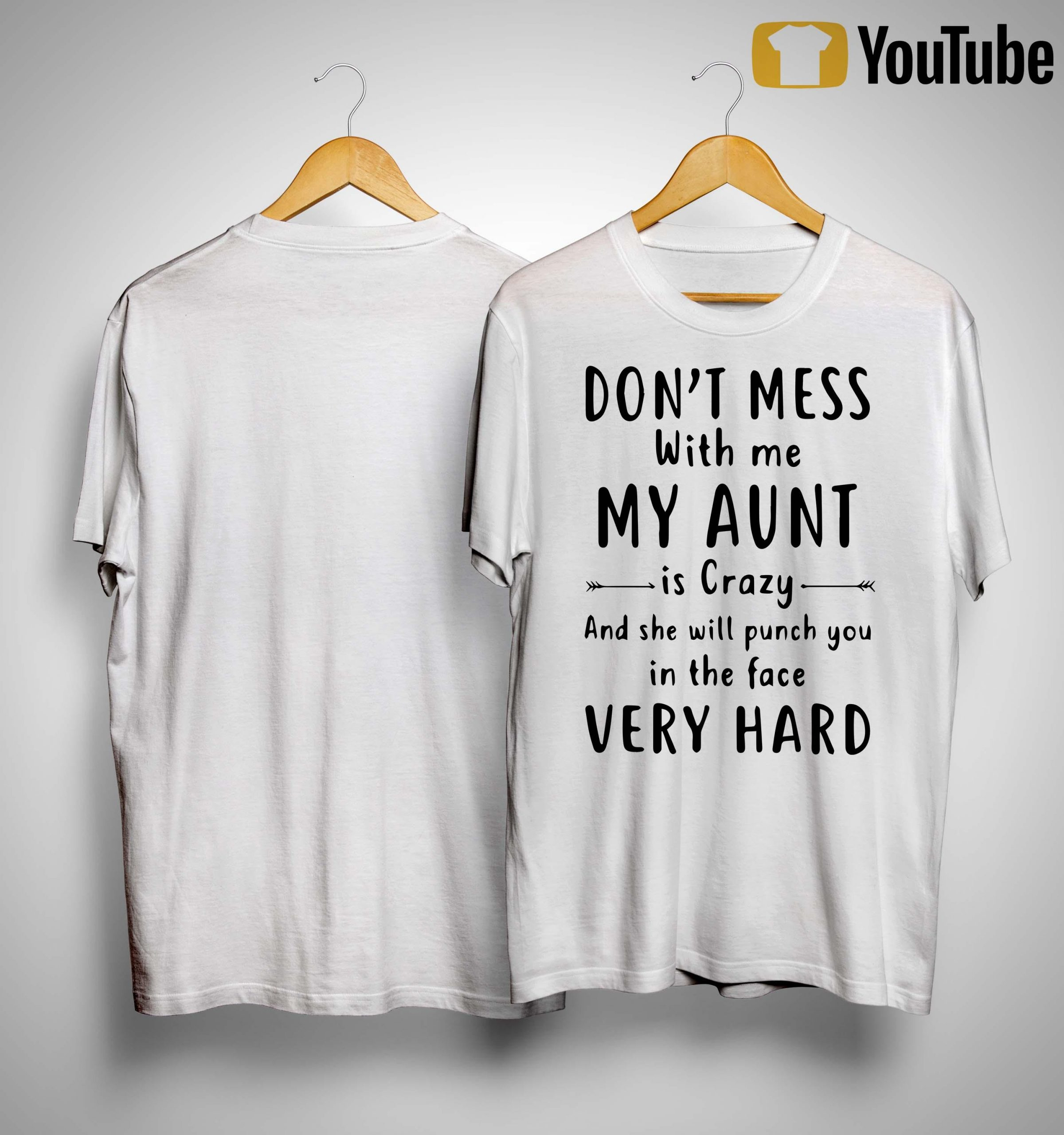Don't Mess With Me My Aunt Is Crazy Shirt