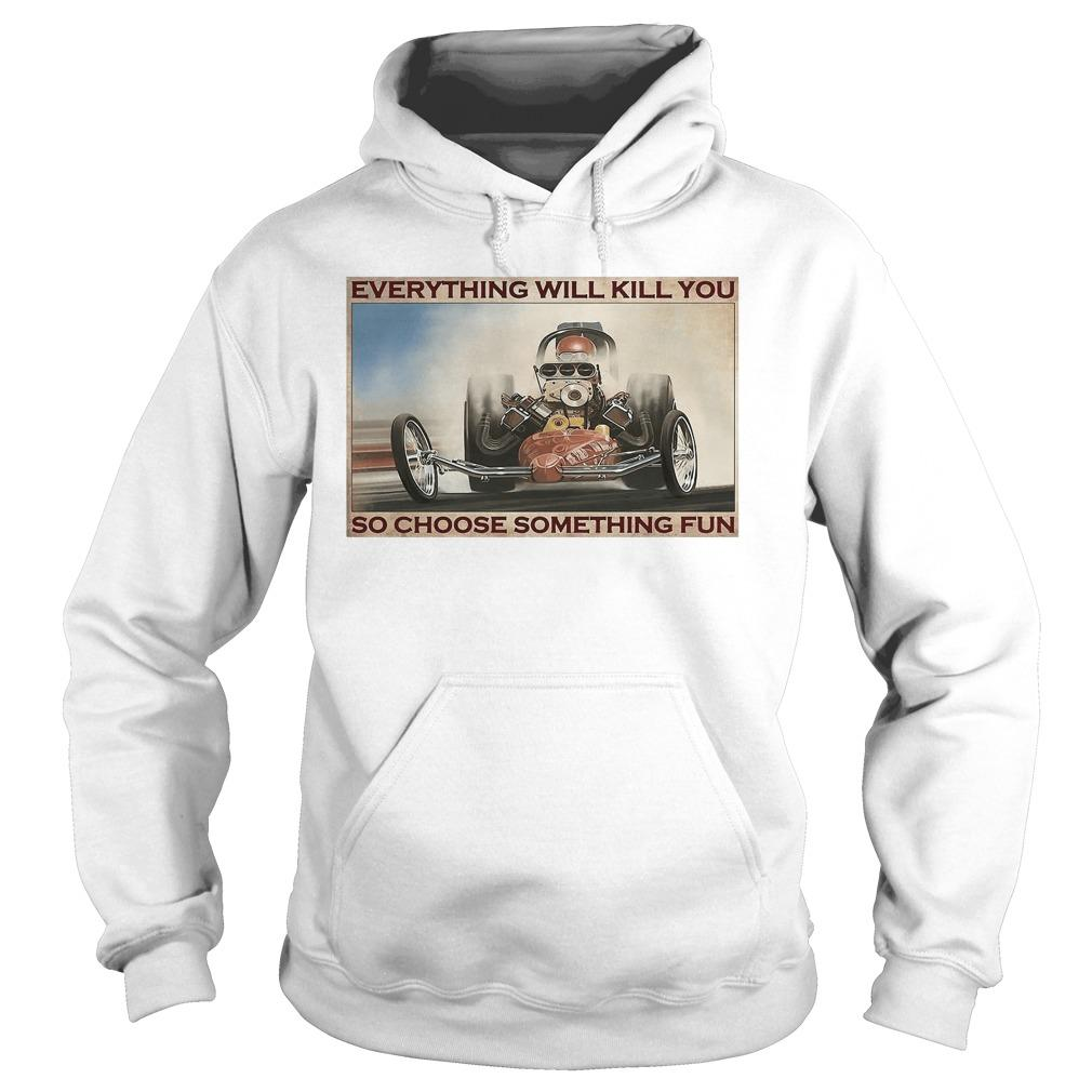 Drag Racing Everything Will Kill You So Choose Something Fun Hoodie