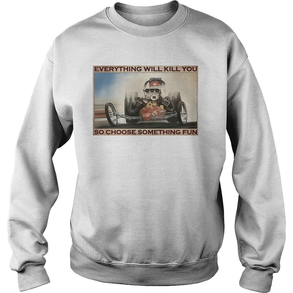 Drag Racing Everything Will Kill You So Choose Something Fun Sweater