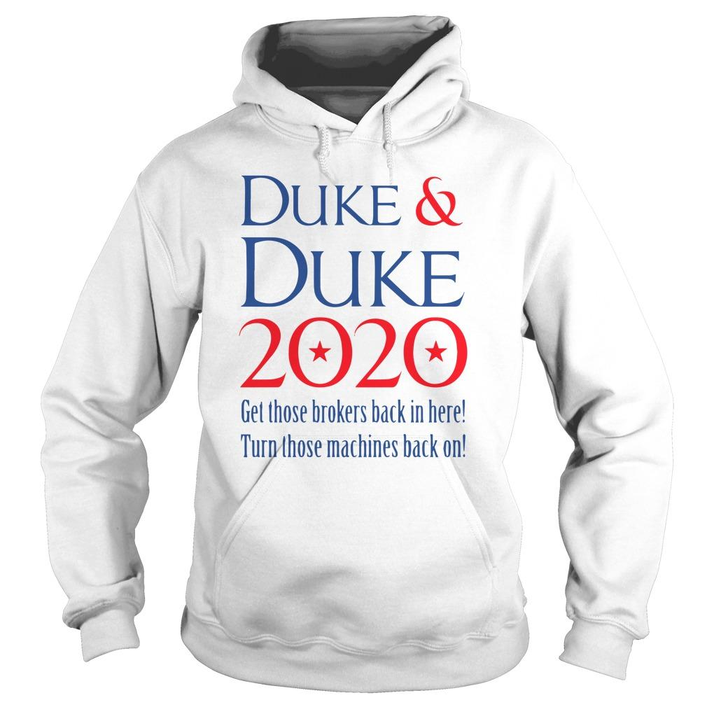 Duke And Duke 2020 Get Those Brokers Back In Here Turn Those Machines Hoodie