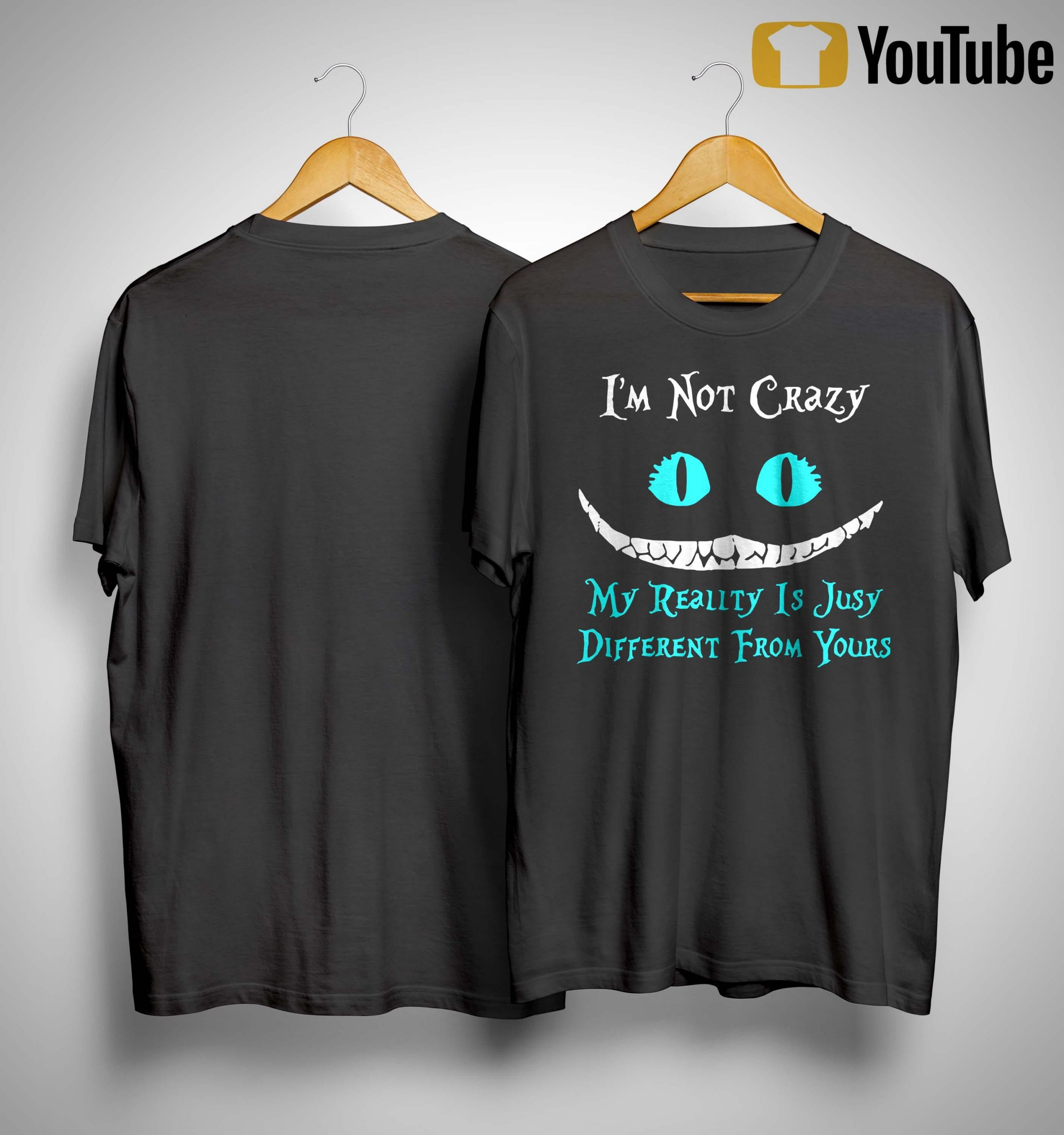 Face Night Fury I'm Not Crazy My Reality Is Jusy Different From Yours Shirt