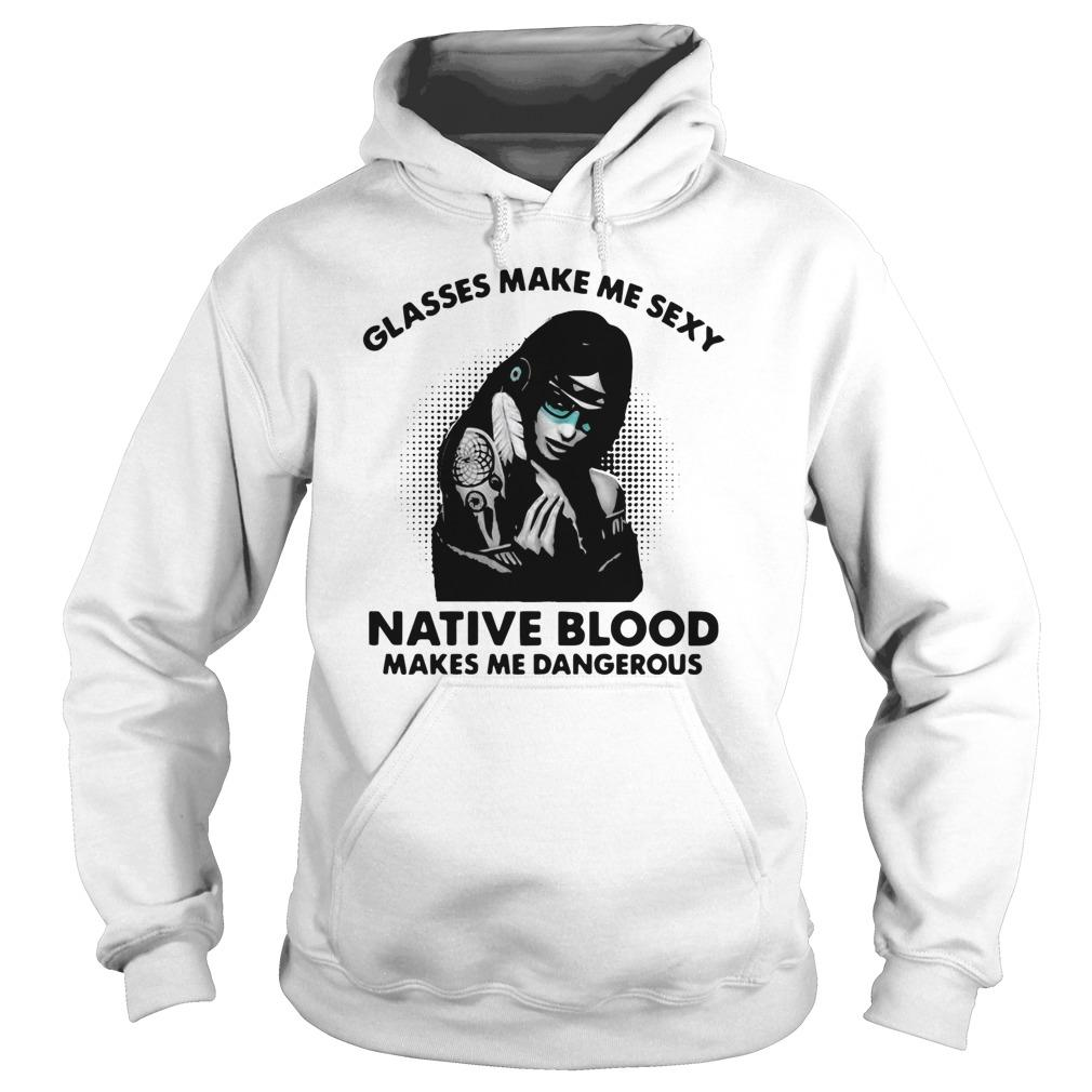 Glasses Make Me Sexy Native Blood Makes Me Dangerous Hoodie