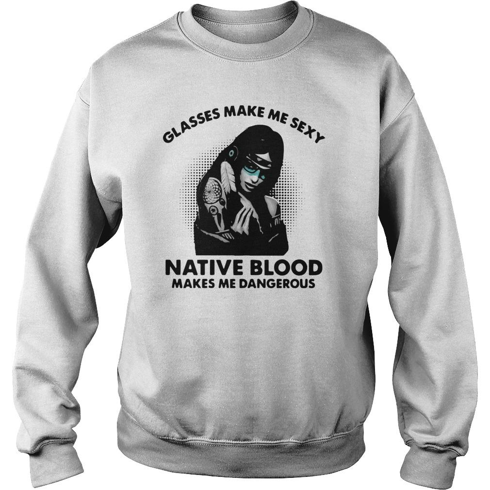 Glasses Make Me Sexy Native Blood Makes Me Dangerous Sweater