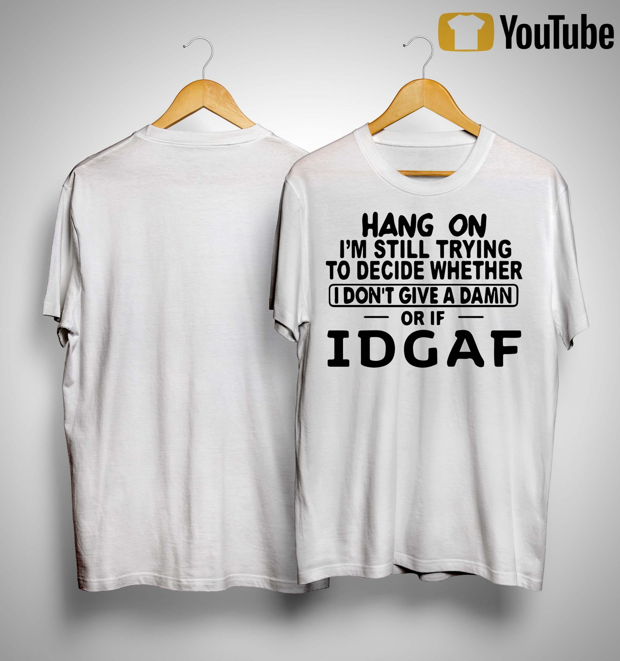 Hang On I'm Still Trying To Decide Whether I Don't Give A Damn Or If Idgaf Shirt
