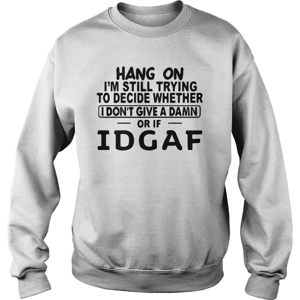 Hang On I'm Still Trying To Decide Whether I Don't Give A Damn Or If Idgaf Sweater