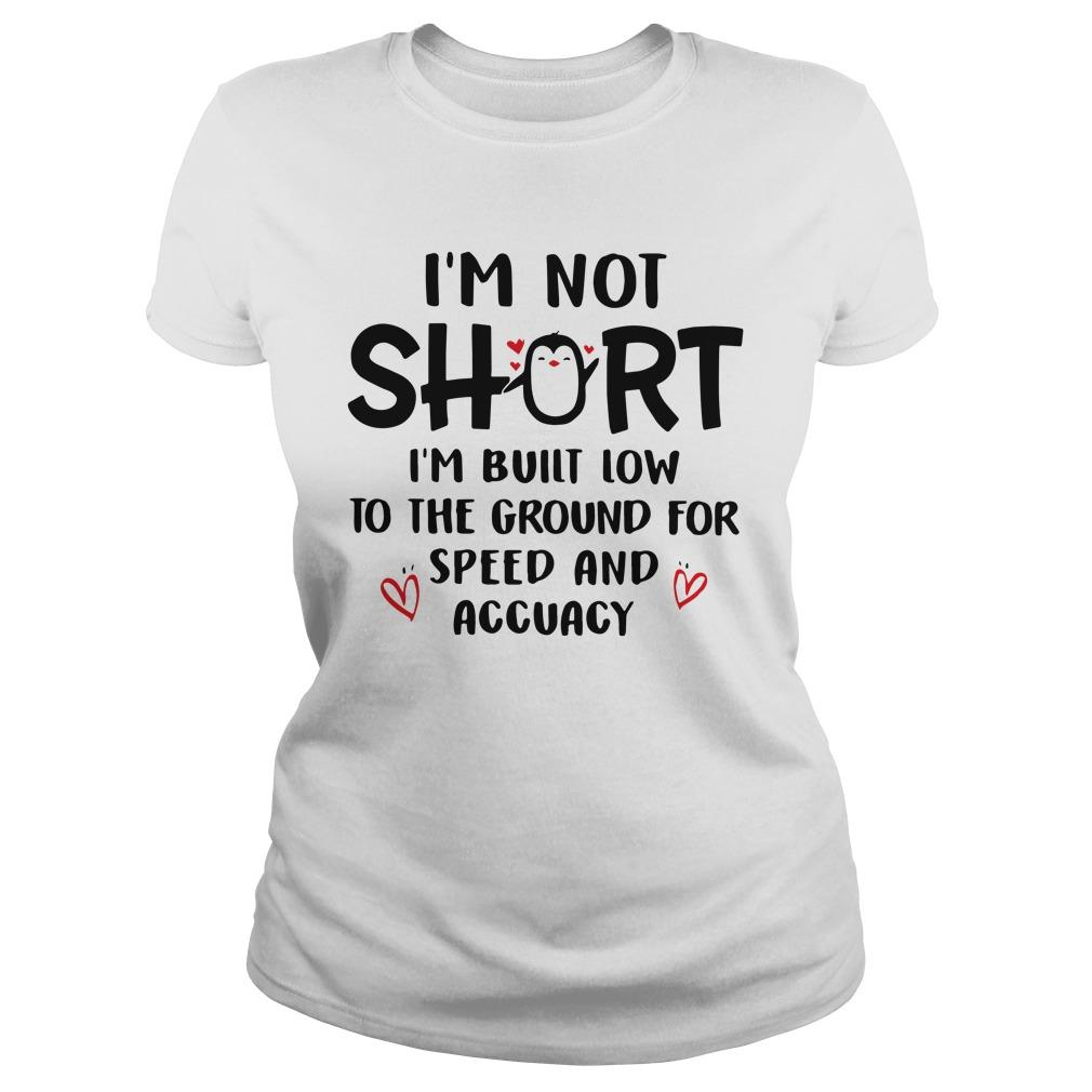 I'm Not Short I'm Built Low To The Ground For Speed And Accuracy Longsleeve