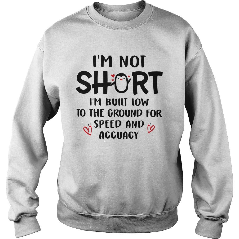 I'm Not Short I'm Built Low To The Ground For Speed And Accuracy Sweater