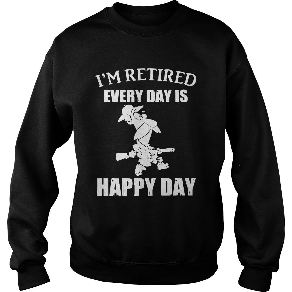 I'm Retired Every Day Is Happy Day Sweater