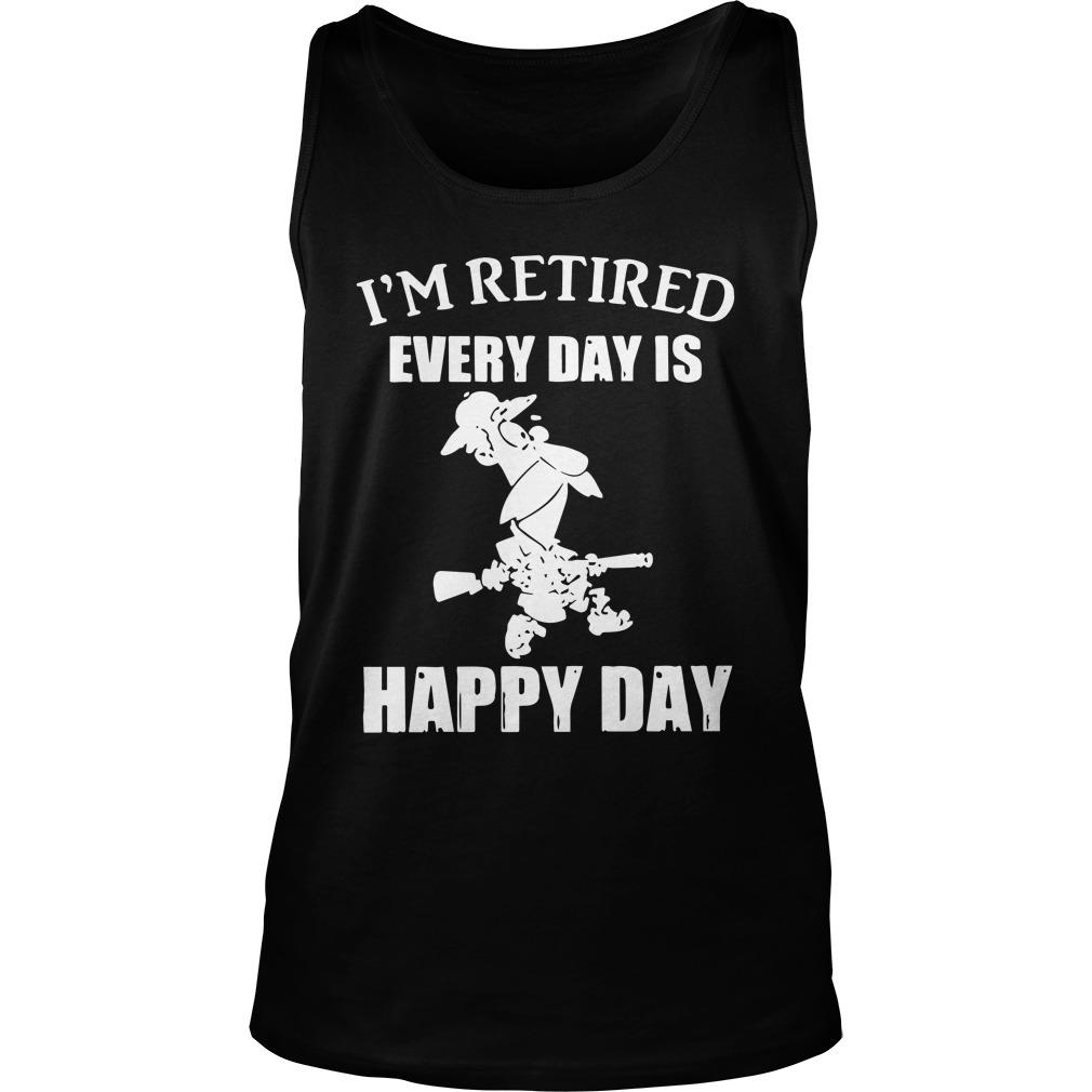 I'm Retired Every Day Is Happy Day Tank Top