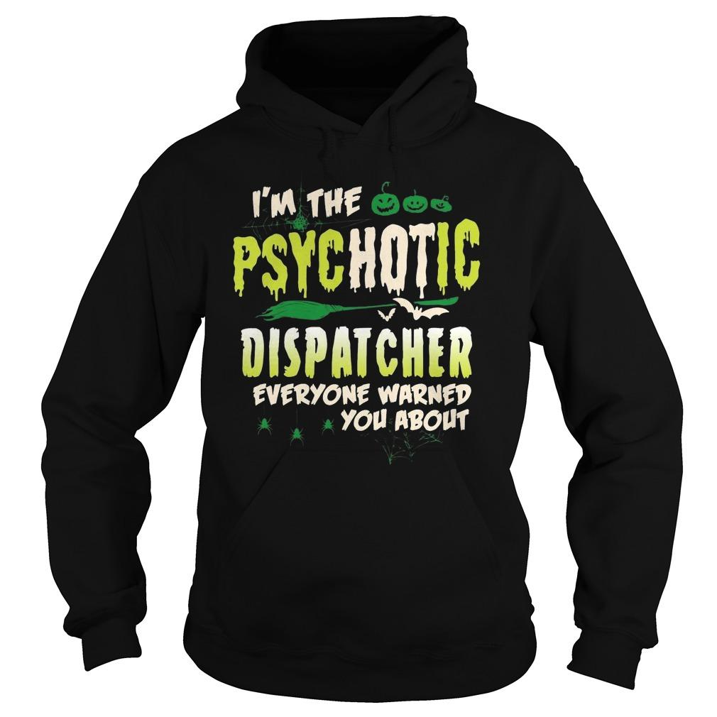 I'm The Psychotic Dispatcher Everyone Warned You About Hoodie