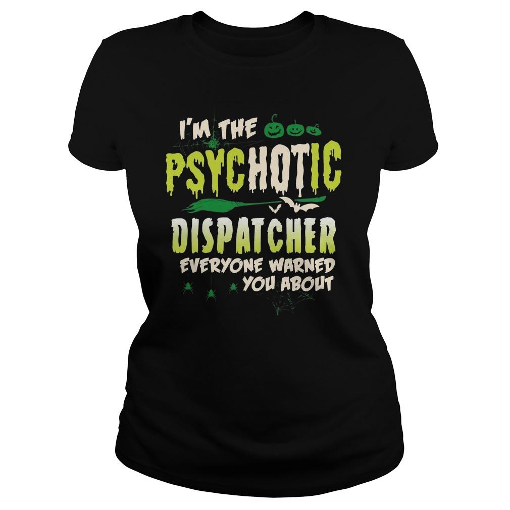 I'm The Psychotic Dispatcher Everyone Warned You About Longsleeve