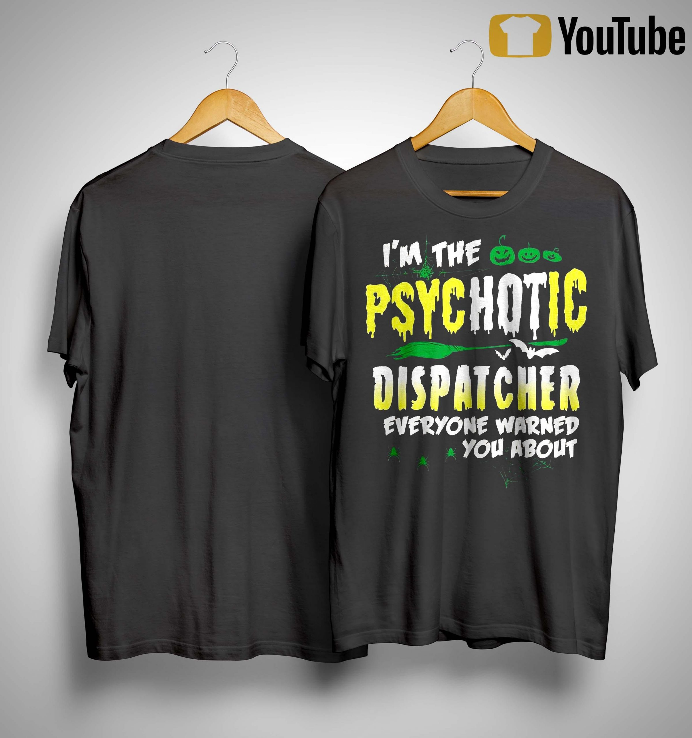 I'm The Psychotic Dispatcher Everyone Warned You About Shirt