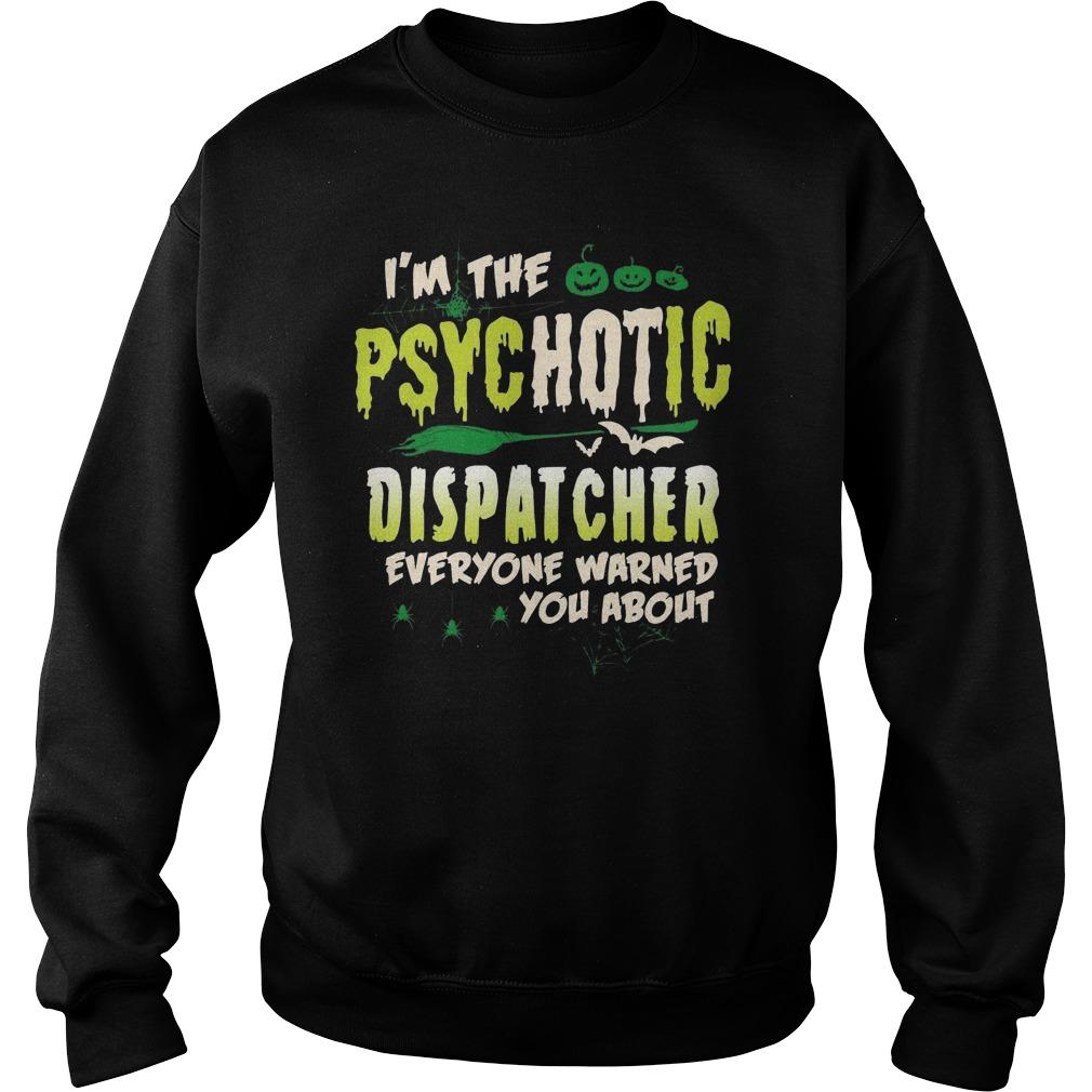 I'm The Psychotic Dispatcher Everyone Warned You About Sweater