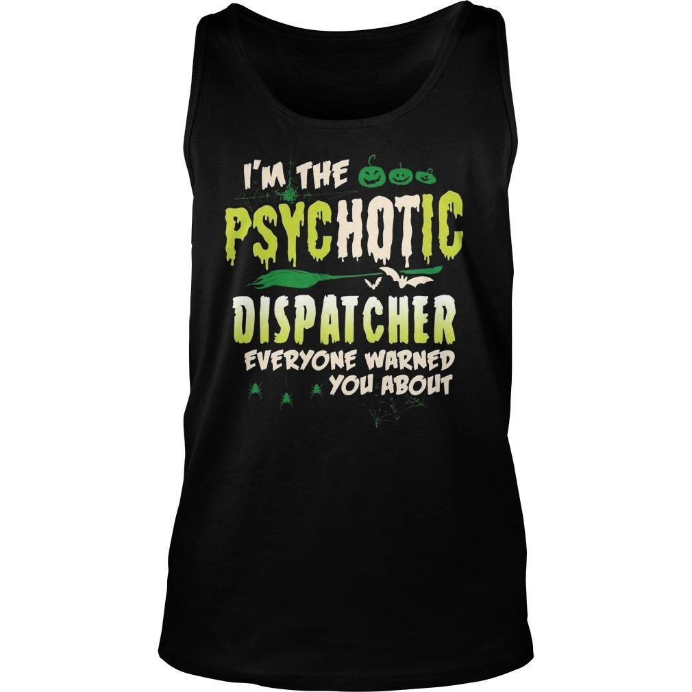 I'm The Psychotic Dispatcher Everyone Warned You About Tank Top