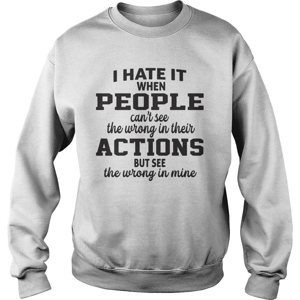 I Hate It When People Can't See The Wrong In Their Actions Sweater