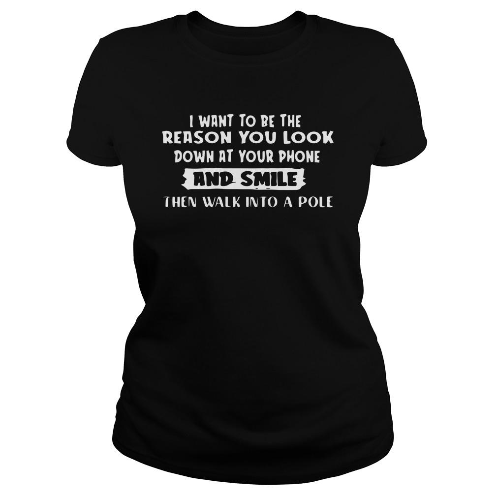 I Want To Be The Reason You Look Down At Your Phone And Smile Longsleeve