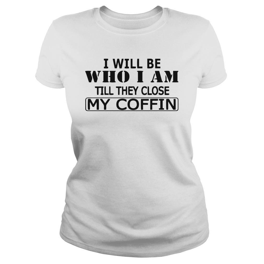 I Will Be Who I Am Till They Close My Coffin Longsleeve