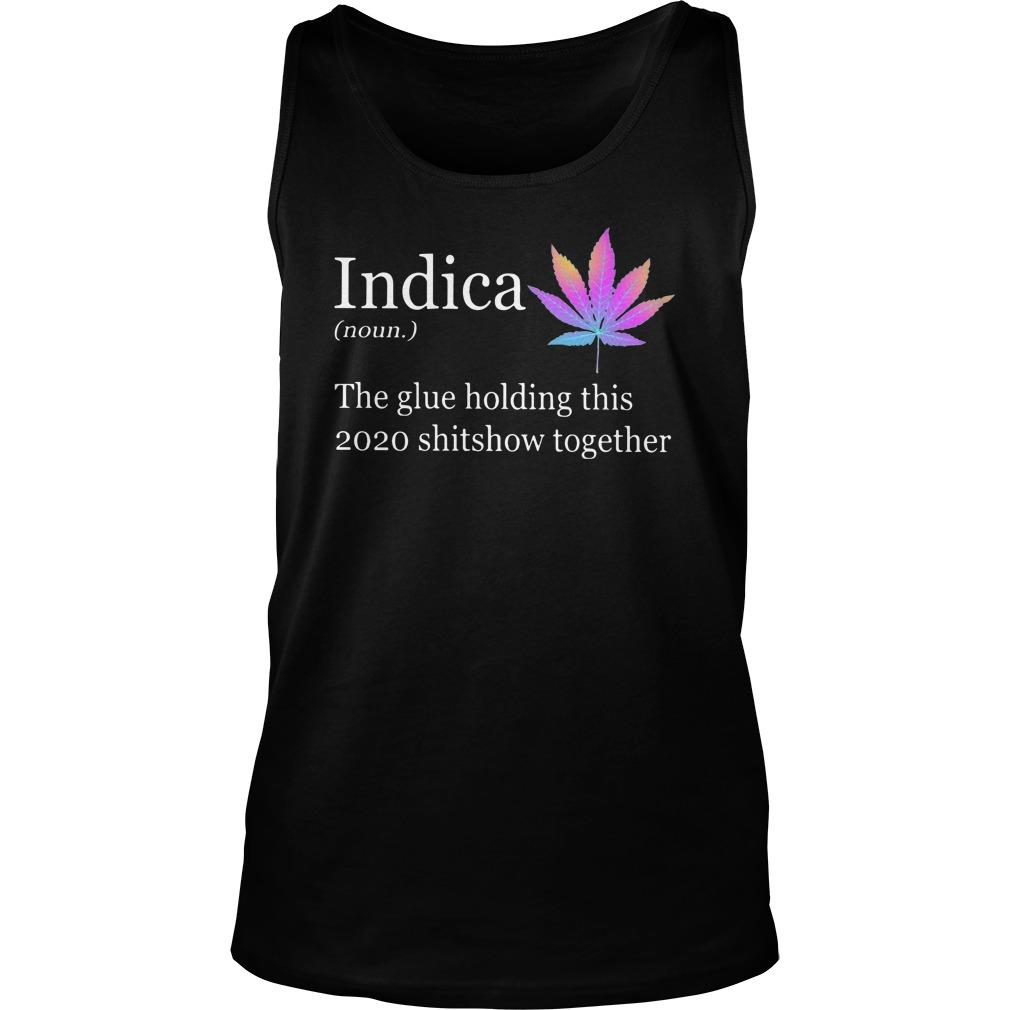Indica The Glue Holding This 2020 Shitshow Together Tank Top