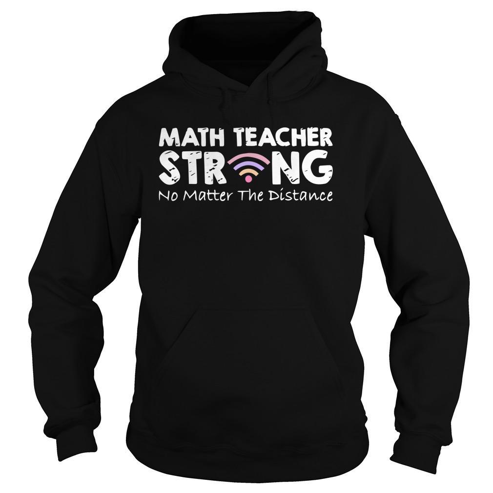 Math Teacher Strong No Matter The Distance Hoodie